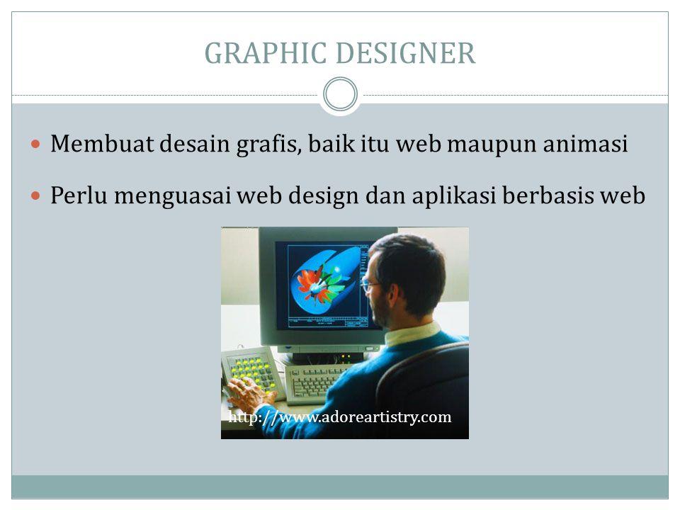 GRAPHIC DESIGNER  Membuat desain grafis, baik itu web maupun animasi  Perlu menguasai web design dan aplikasi berbasis web http://www.adoreartistry.