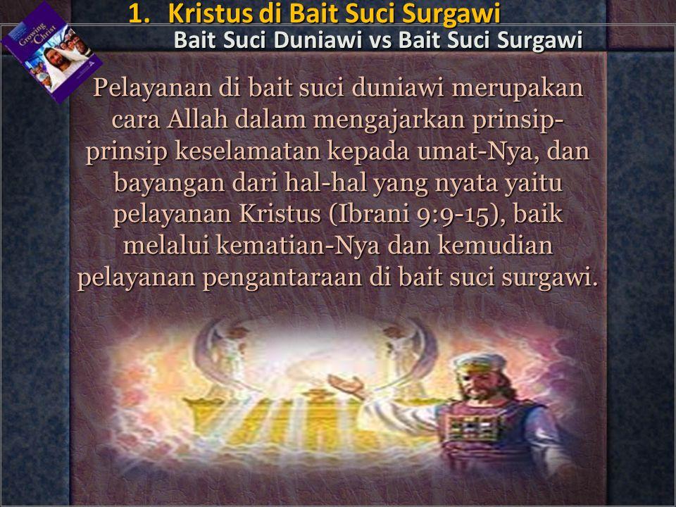 Pelayanan di bait suci duniawi merupakan cara Allah dalam mengajarkan prinsip- prinsip keselamatan kepada umat-Nya, dan bayangan dari hal-hal yang nya