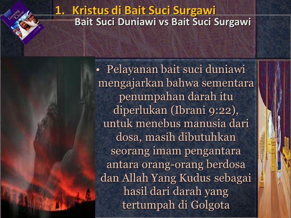 •Pelayanan bait suci duniawi mengajarkan bahwa sementara penumpahan darah itu diperlukan (Ibrani 9:22), untuk menebus manusia dari dosa, masih dibutuh