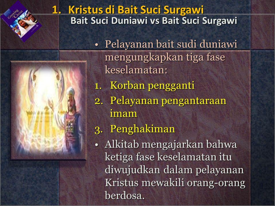 •Pelayanan bait sudi duniawi mengungkapkan tiga fase keselamatan: 1.Korban pengganti 2.Pelayanan pengantaraan imam 3.Penghakiman •Alkitab mengajarkan