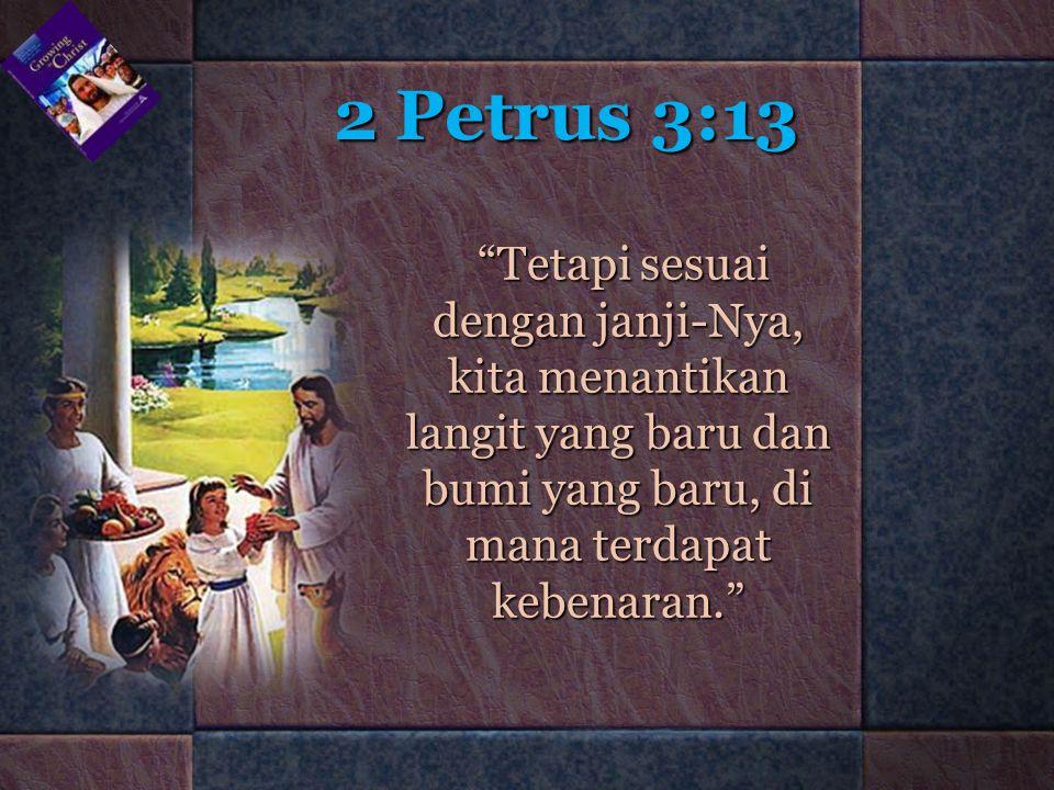 """2 Petrus 3:13 """"Tetapi sesuai dengan janji-Nya, kita menantikan langit yang baru dan bumi yang baru, di mana terdapat kebenaran."""" """"Tetapi sesuai dengan"""