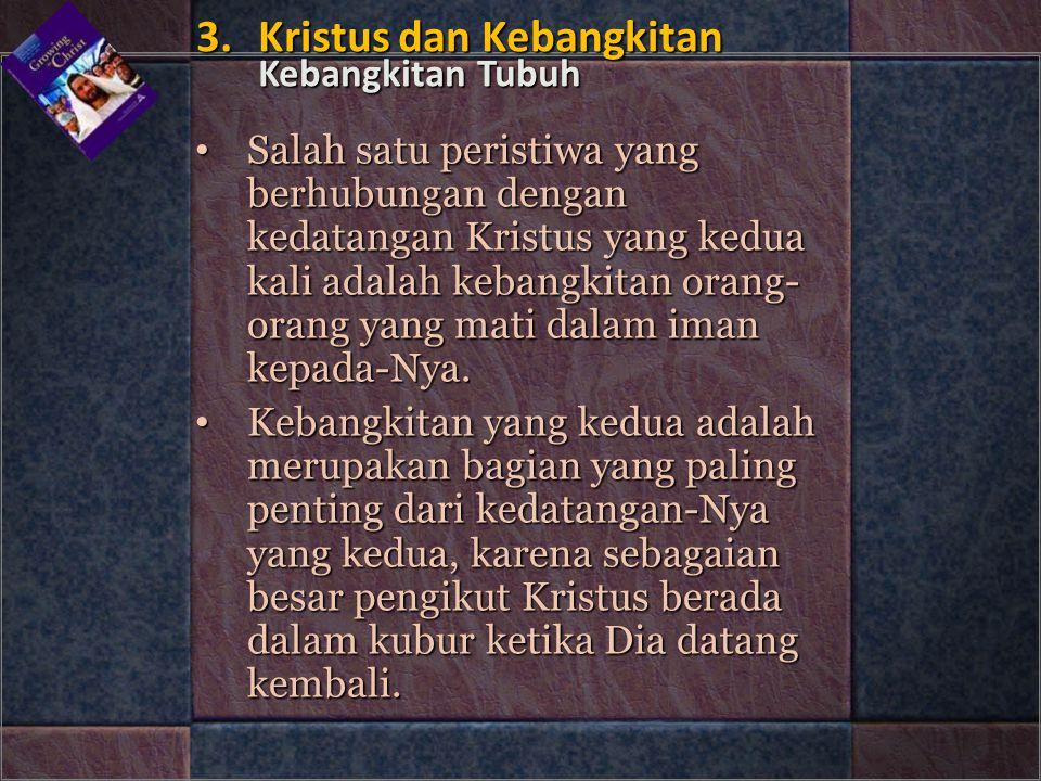 3.Kristus dan Kebangkitan Kebangkitan Tubuh 3.Kristus dan Kebangkitan Kebangkitan Tubuh • Salah satu peristiwa yang berhubungan dengan kedatangan Kris