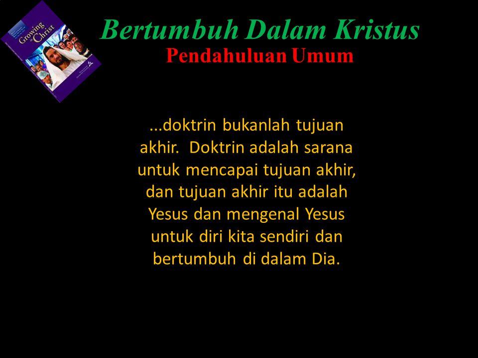 ...doktrin bukanlah tujuan akhir. Doktrin adalah sarana untuk mencapai tujuan akhir, dan tujuan akhir itu adalah Yesus dan mengenal Yesus untuk diri k