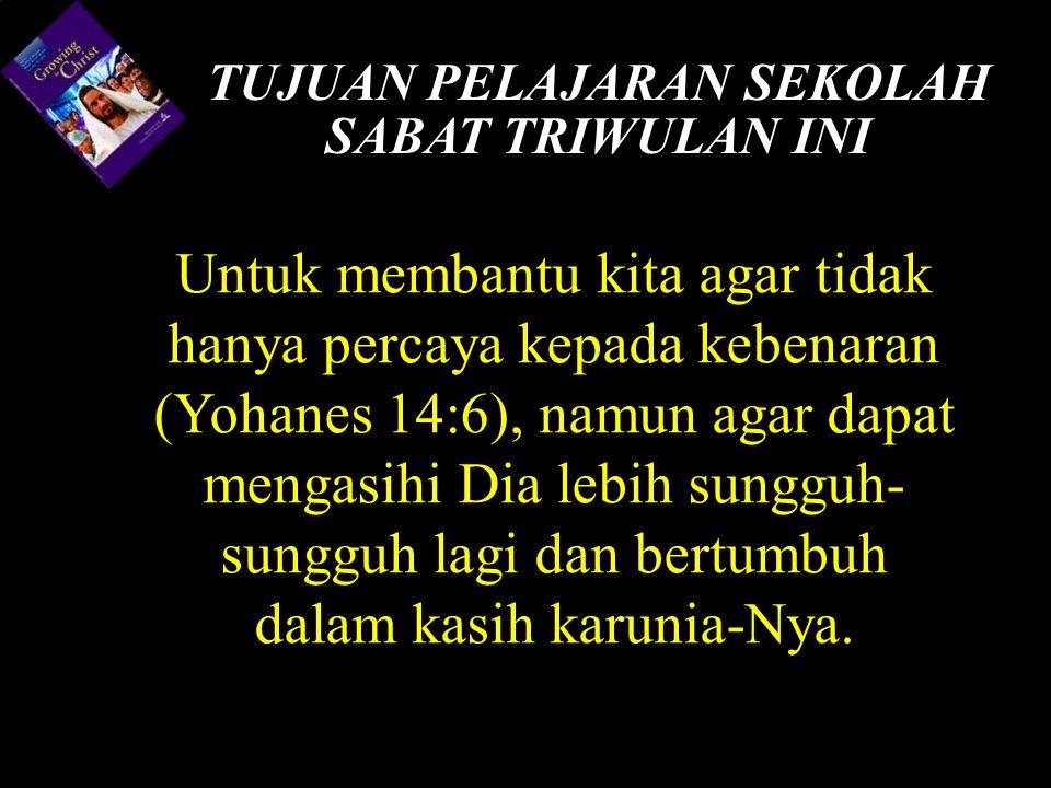 Untuk membantu kita agar tidak hanya percaya kepada kebenaran (Yohanes 14:6), namun agar dapat mengasihi Dia lebih sungguh- sungguh lagi dan bertumbuh