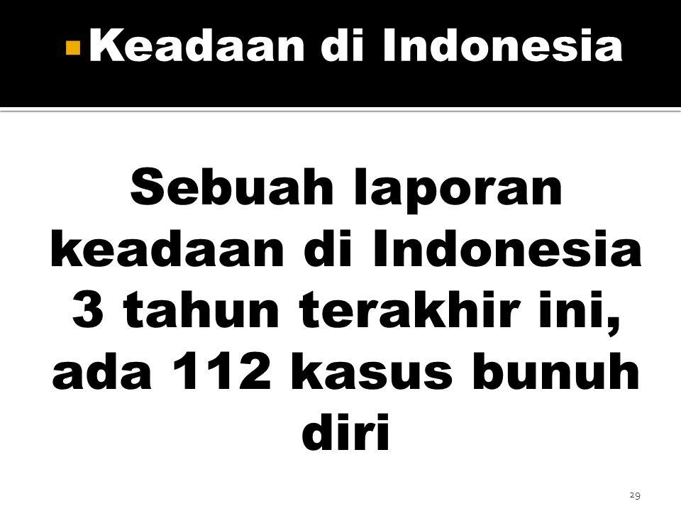 29 Sebuah laporan keadaan di Indonesia 3 tahun terakhir ini, ada 112 kasus bunuh diri