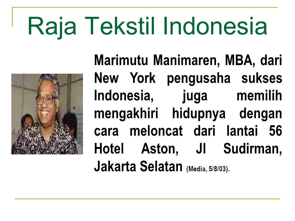 Raja Tekstil Indonesia Marimutu Manimaren, MBA, dari New York pengusaha sukses Indonesia, juga memilih mengakhiri hidupnya dengan cara meloncat dari l