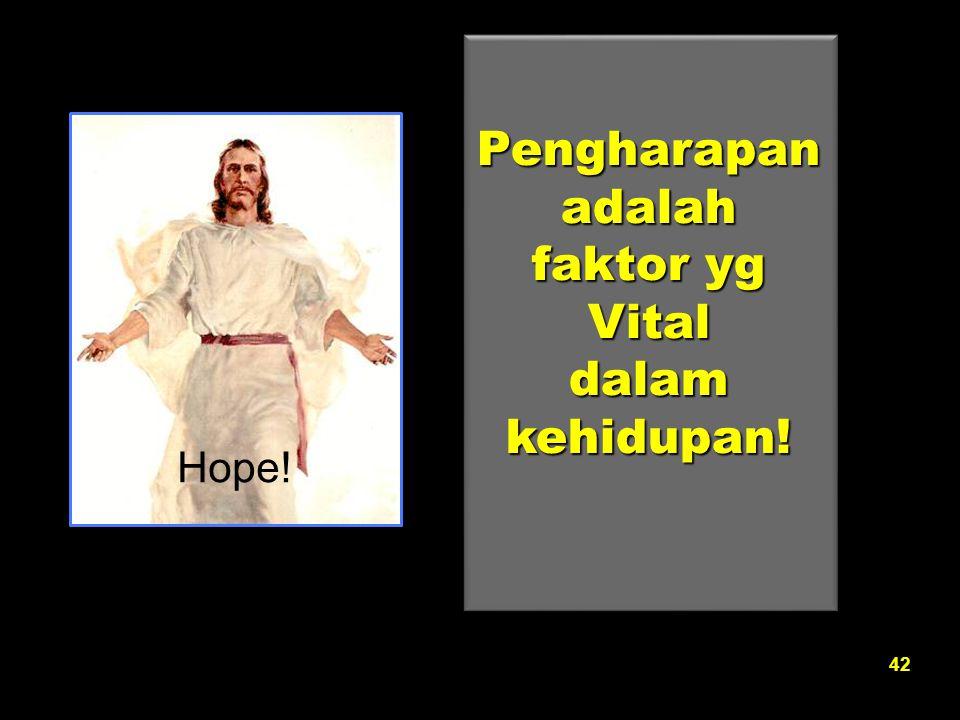 42 Pengharapanadalah faktor yg Vitaldalamkehidupan! Hope!