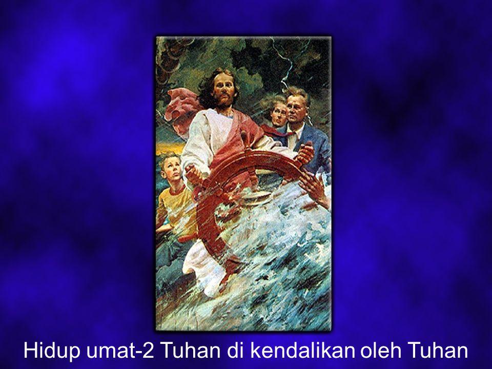 Hidup umat-2 Tuhan di kendalikan oleh Tuhan