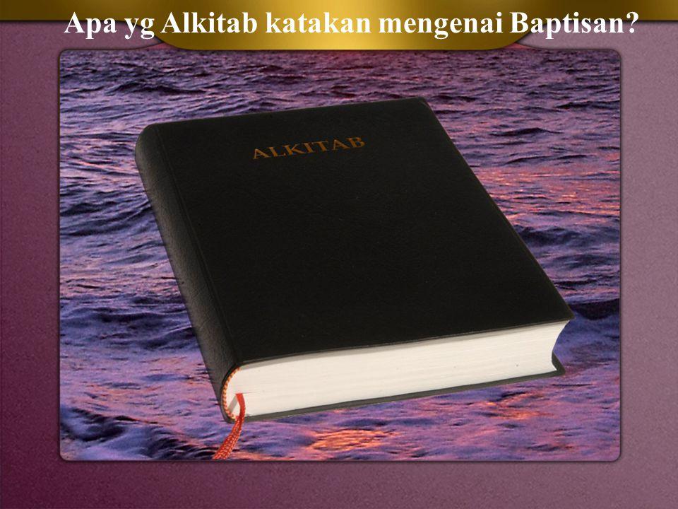 Apa yg Alkitab katakan mengenai Baptisan?