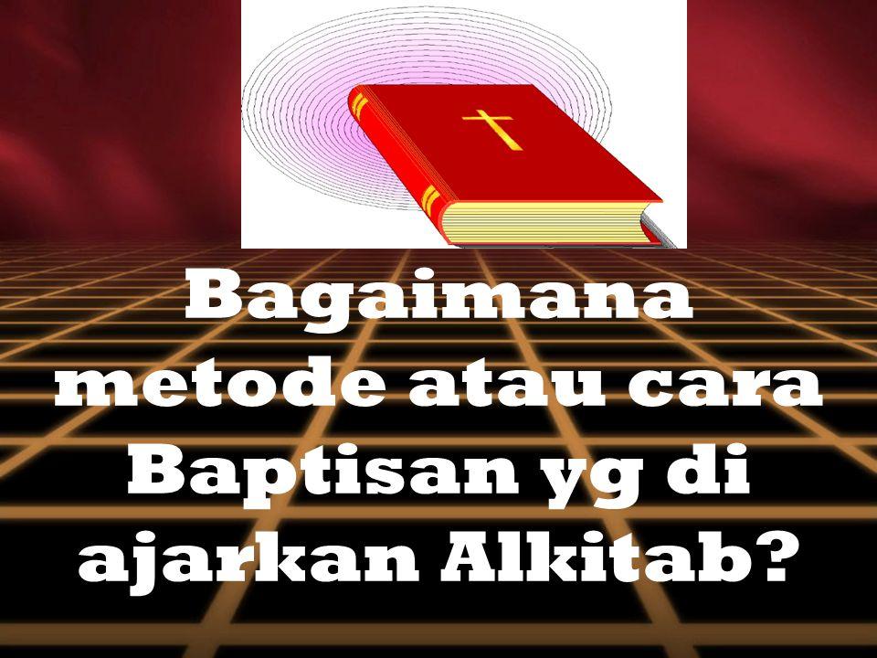 Bagaimana metode atau cara Baptisan yg di ajarkan Alkitab?