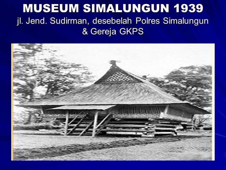 MUSEUM SIMALUNGUN 1939 jl. Jend. Sudirman, desebelah Polres Simalungun & Gereja GKPS