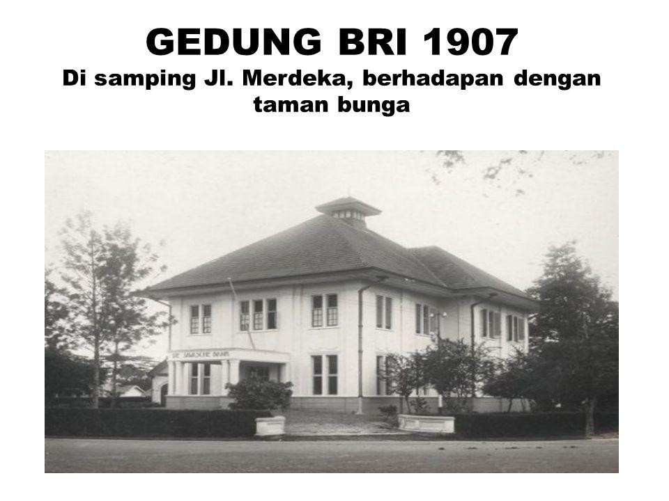 GEDUNG BRI 1907 Di samping Jl. Merdeka, berhadapan dengan taman bunga