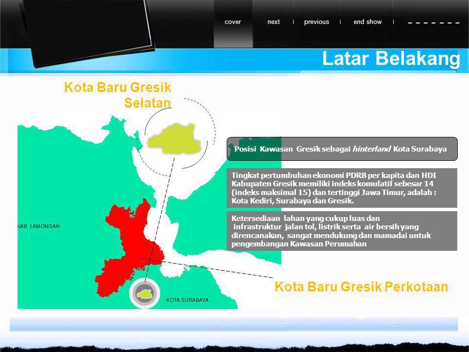 Latar Belakang previousnextend showcover - - - - - - - Posisi Kawasan Gresik sebagai hinterland Kota Surabaya Kota Baru Gresik Selatan Tingkat pertumbuhan ekonomi PDRB per kapita dan HDI Kabupaten Gresik memiliki indeks komulatif sebesar 14 (indeks maksimal 15) dan tertinggi Jawa Timur, adalah : Kota Kediri, Surabaya dan Gresik.