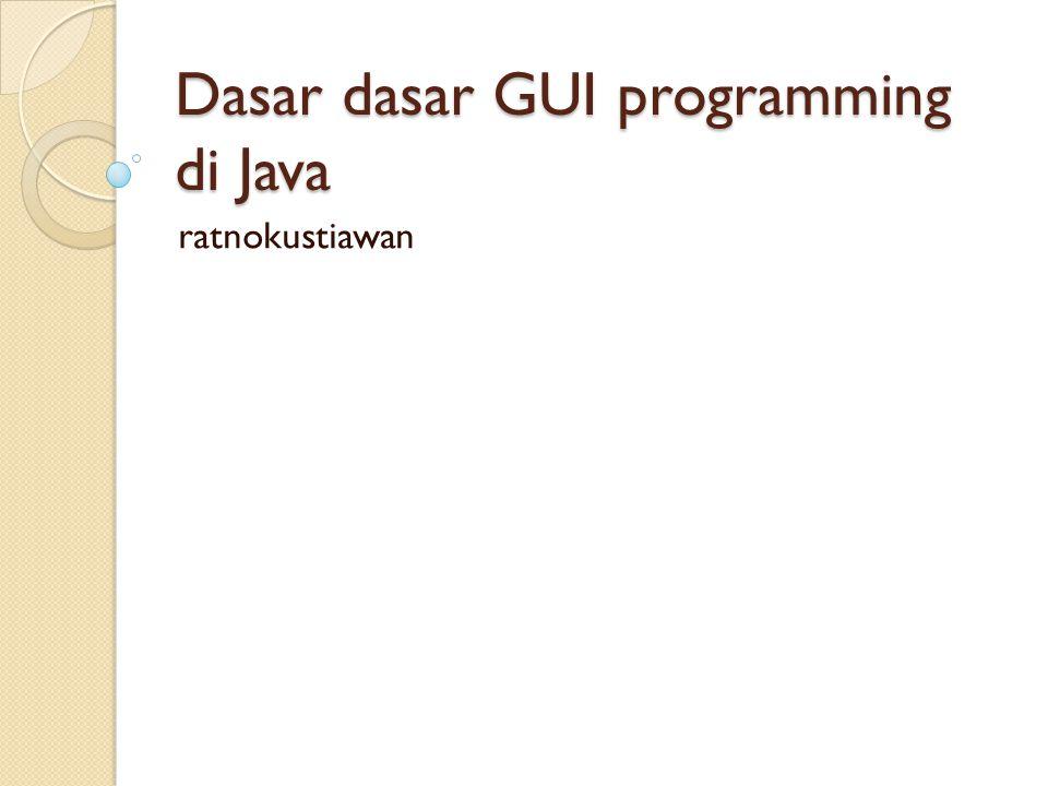 Getting Started with Swing  Pelajaran ini memberikan pengenalan singkat untuk menggunakan Java Foundation Classes (JFC) dan Swing.