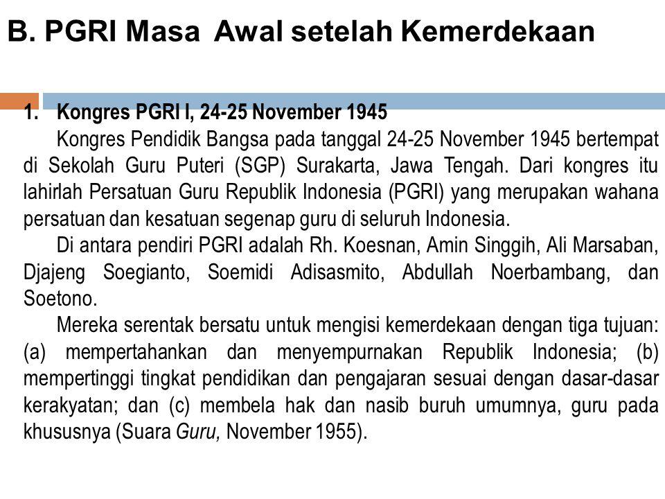 A. PGRI Masa Sebelum Kemerdekaan Pada zaman Belanda dimulai pada tahun 1912, berdiri Persatuan Guru Hindia Belanda (PGHB) yang diketuai oleh Karto Soe