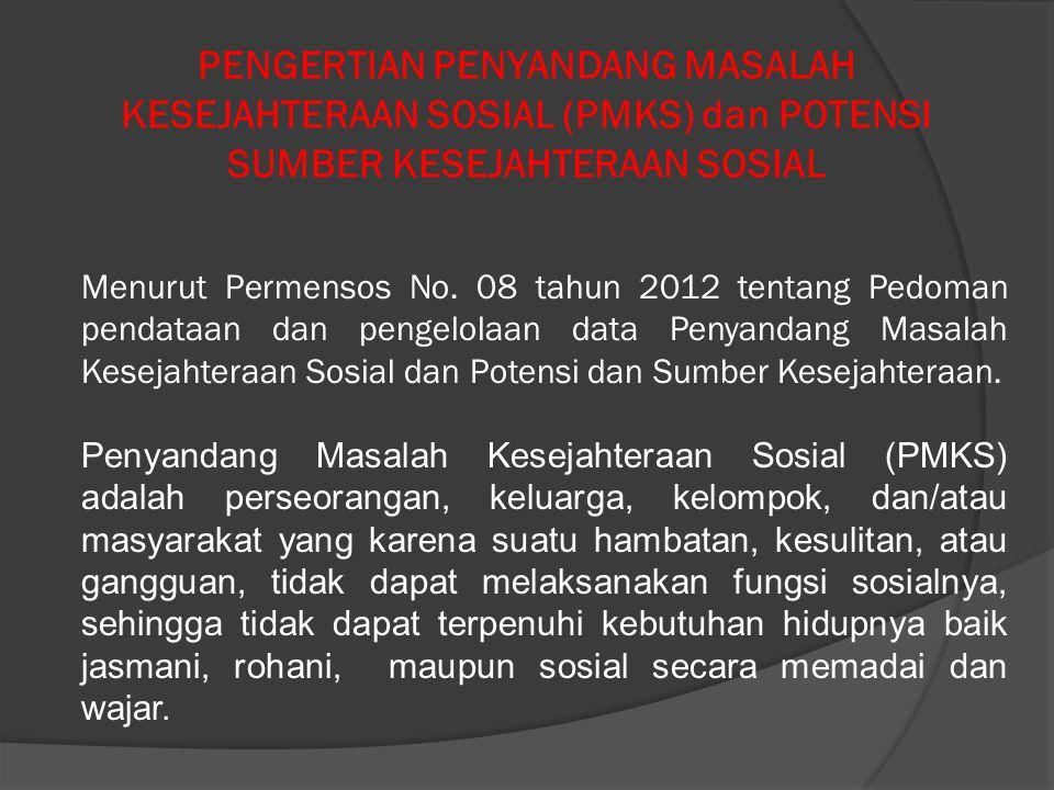 PENGERTIAN PENYANDANG MASALAH KESEJAHTERAAN SOSIAL (PMKS) dan POTENSI SUMBER KESEJAHTERAAN SOSIAL Menurut Permensos No.