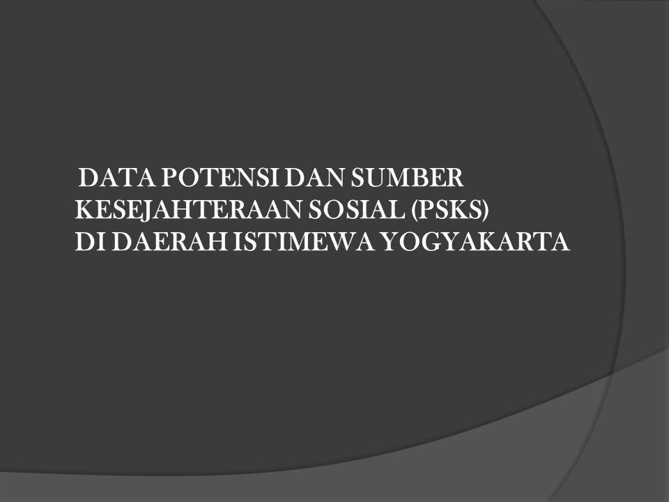DATA POTENSI DAN SUMBER KESEJAHTERAAN SOSIAL (PSKS) DI DAERAH ISTIMEWA YOGYAKARTA