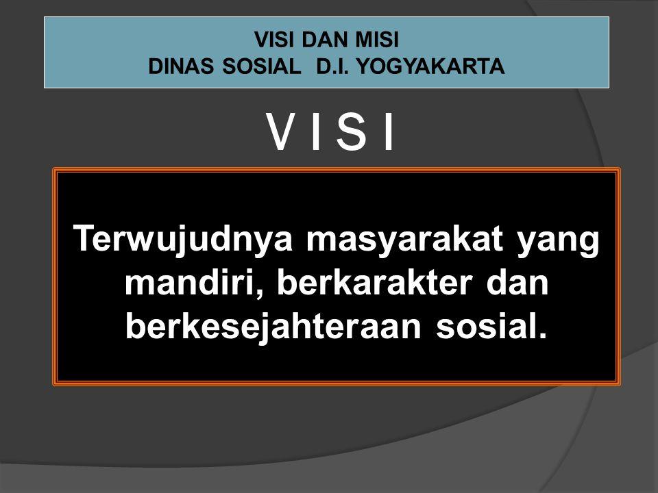 V I S I Terwujudnya masyarakat yang mandiri, berkarakter dan berkesejahteraan sosial.