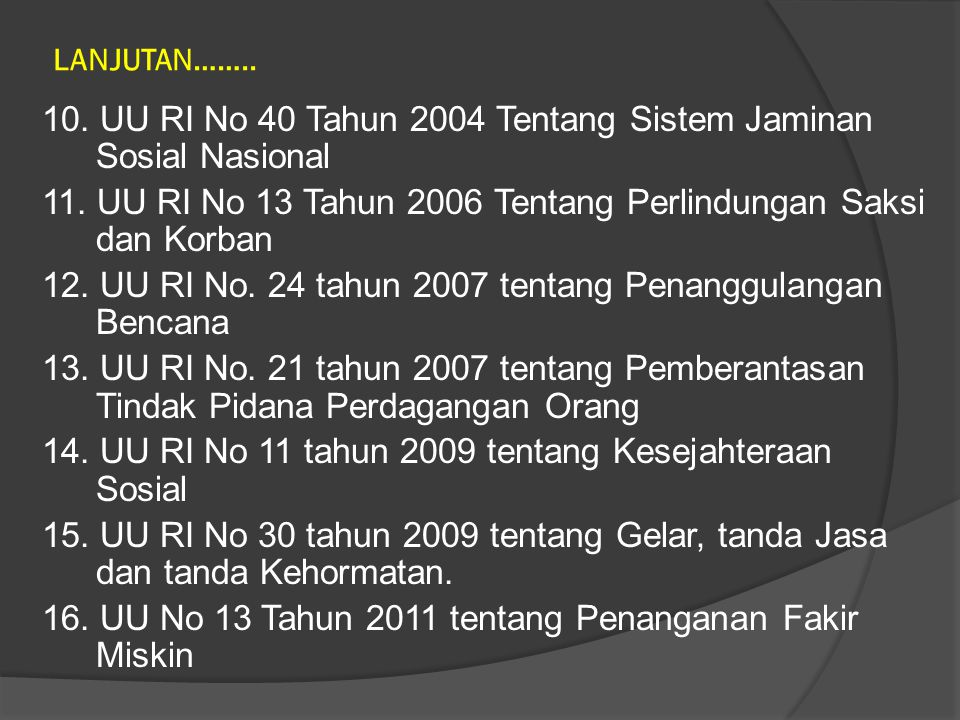 LANJUTAN……..10. UU RI No 40 Tahun 2004 Tentang Sistem Jaminan Sosial Nasional 11.