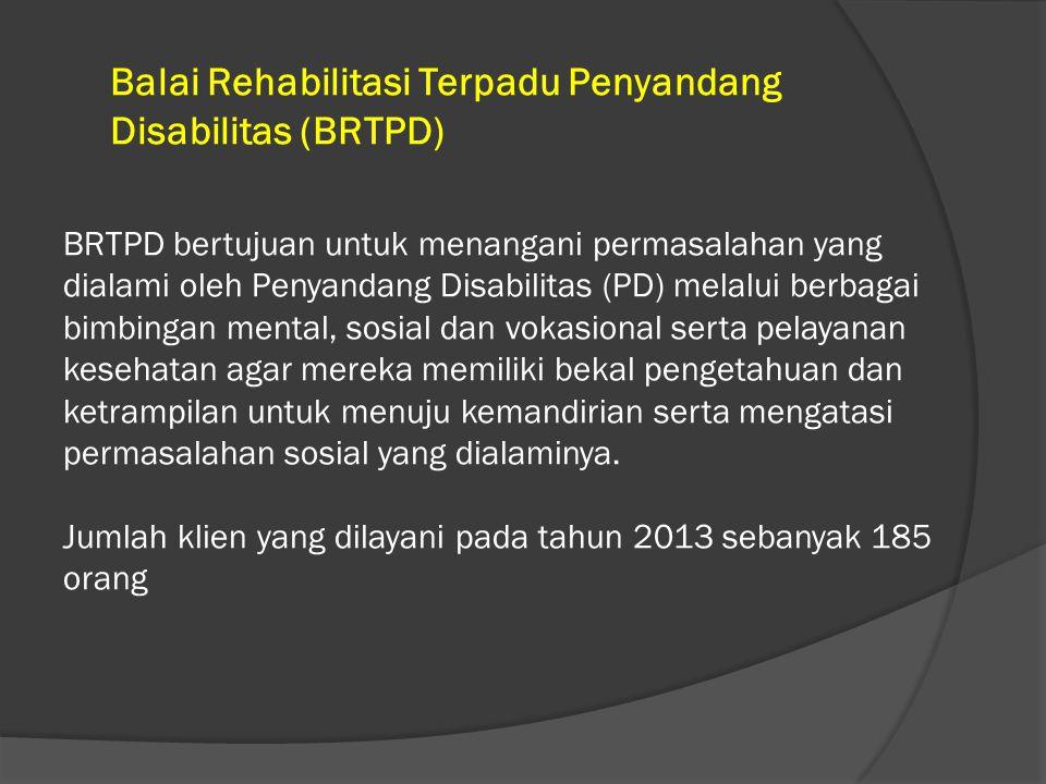 Balai Rehabilitasi Terpadu Penyandang Disabilitas (BRTPD) BRTPD bertujuan untuk menangani permasalahan yang dialami oleh Penyandang Disabilitas (PD) melalui berbagai bimbingan mental, sosial dan vokasional serta pelayanan kesehatan agar mereka memiliki bekal pengetahuan dan ketrampilan untuk menuju kemandirian serta mengatasi permasalahan sosial yang dialaminya.