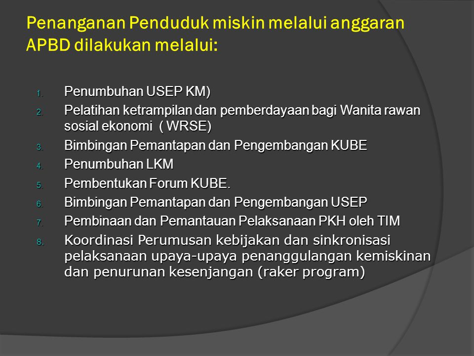Penanganan Penduduk miskin melalui anggaran APBD dilakukan melalui: 1.
