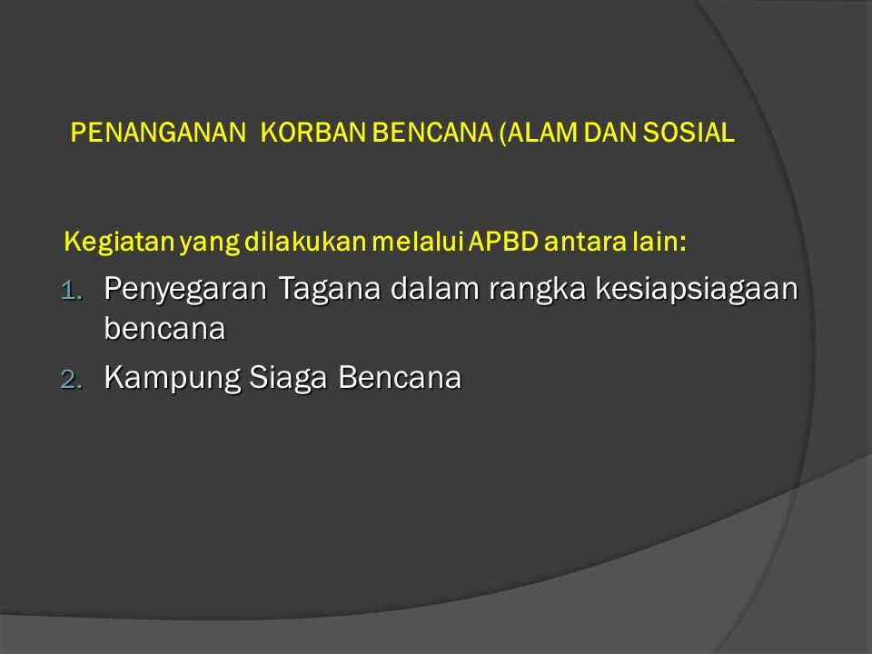 PENANGANAN KORBAN BENCANA (ALAM DAN SOSIAL Kegiatan yang dilakukan melalui APBD antara lain: 1.