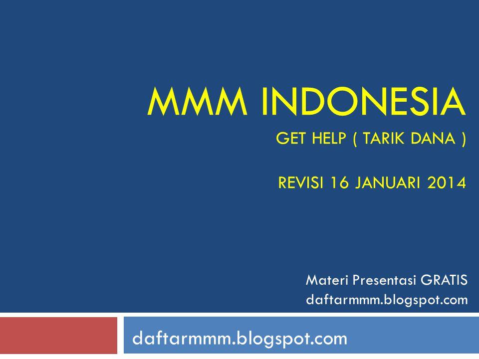 MMM INDONESIA GET HELP ( TARIK DANA ) REVISI 16 JANUARI 2014 daftarmmm.blogspot.com Materi Presentasi GRATIS daftarmmm.blogspot.com