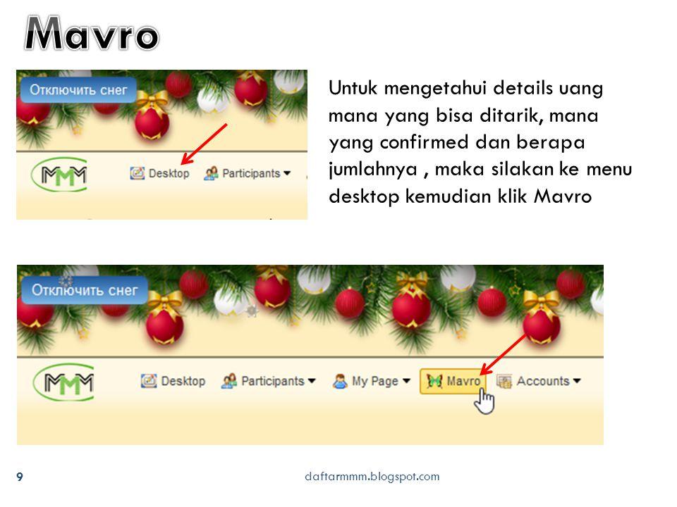 daftarmmm.blogspot.com 9 Untuk mengetahui details uang mana yang bisa ditarik, mana yang confirmed dan berapa jumlahnya, maka silakan ke menu desktop kemudian klik Mavro