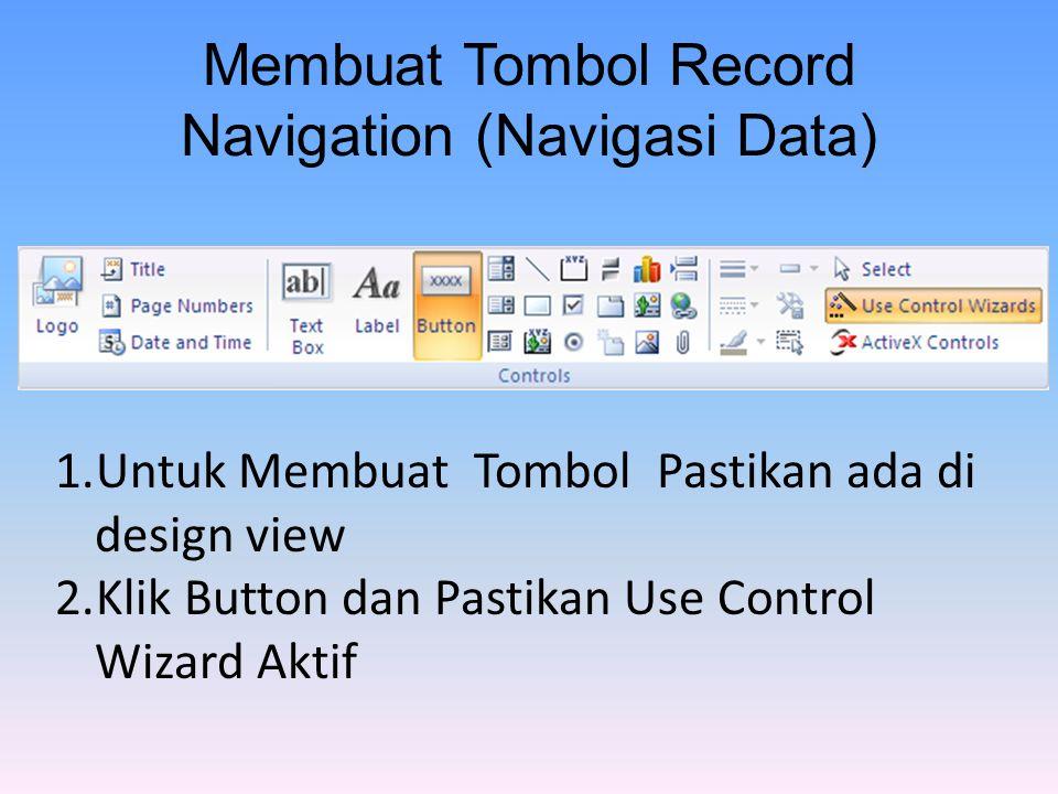 Membuat Tombol Record Navigation (Navigasi Data) 1.Untuk Membuat Tombol Pastikan ada di design view 2.Klik Button dan Pastikan Use Control Wizard Aktif
