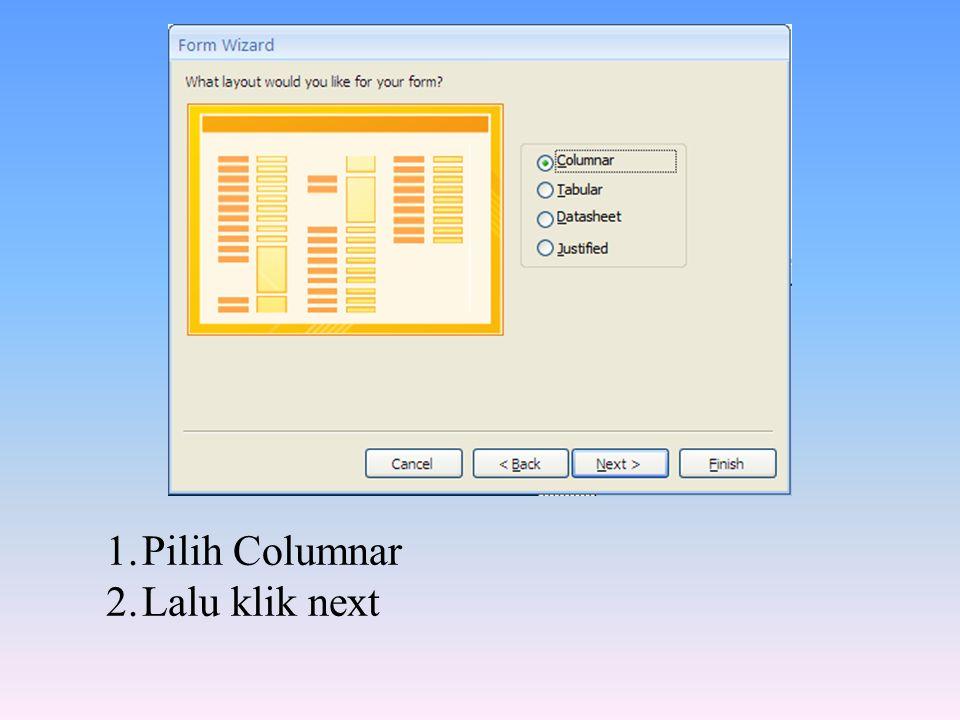1.Pilih Columnar 2.Lalu klik next