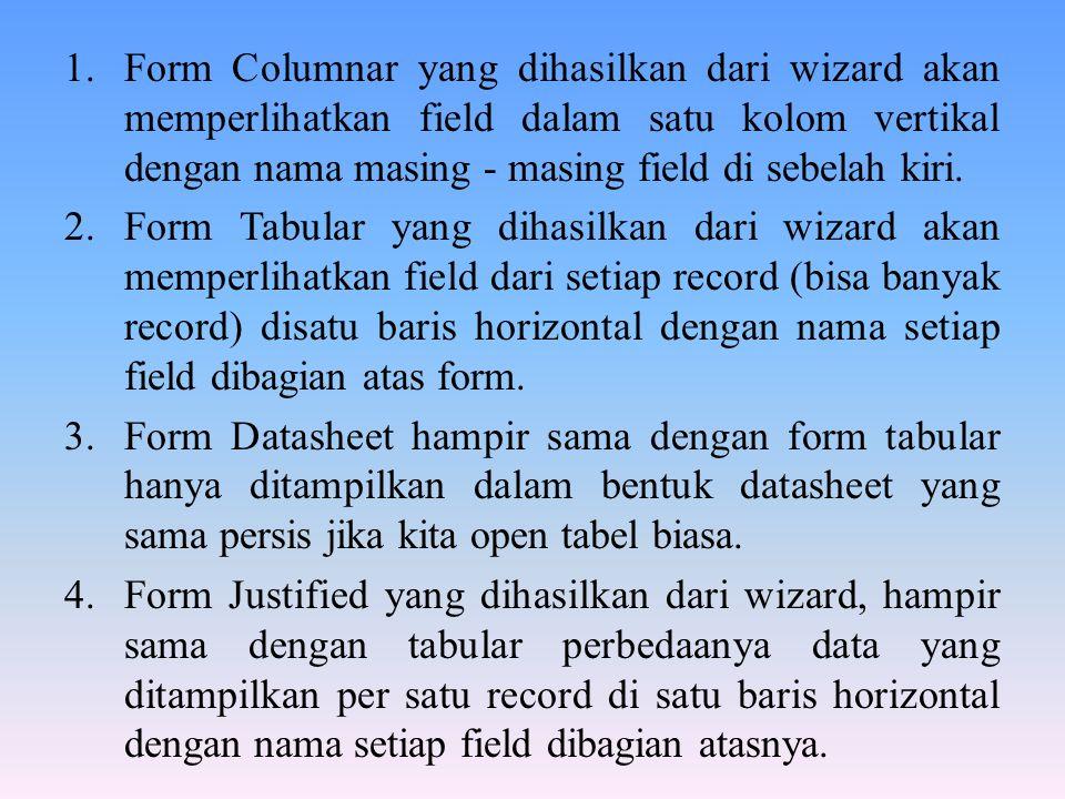 1.Form Columnar yang dihasilkan dari wizard akan memperlihatkan field dalam satu kolom vertikal dengan nama masing - masing field di sebelah kiri.