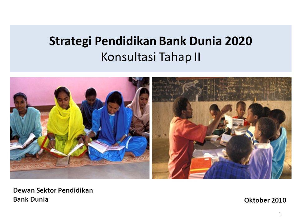 Strategi Pendidikan Bank Dunia 2020 Konsultasi Tahap II 1 Dewan Sektor Pendidikan Bank Dunia Oktober 2010