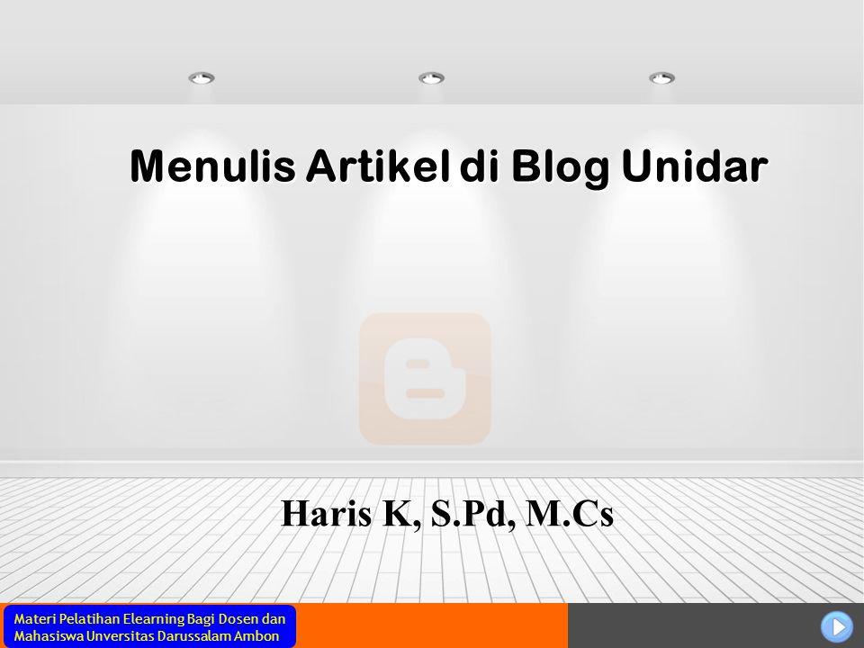 Materi Pelatihan Elearning Bagi Dosen dan Mahasiswa Unversitas Darussalam Ambon Menulis Artikel di Blog Unidar Haris K, S.Pd, M.Cs