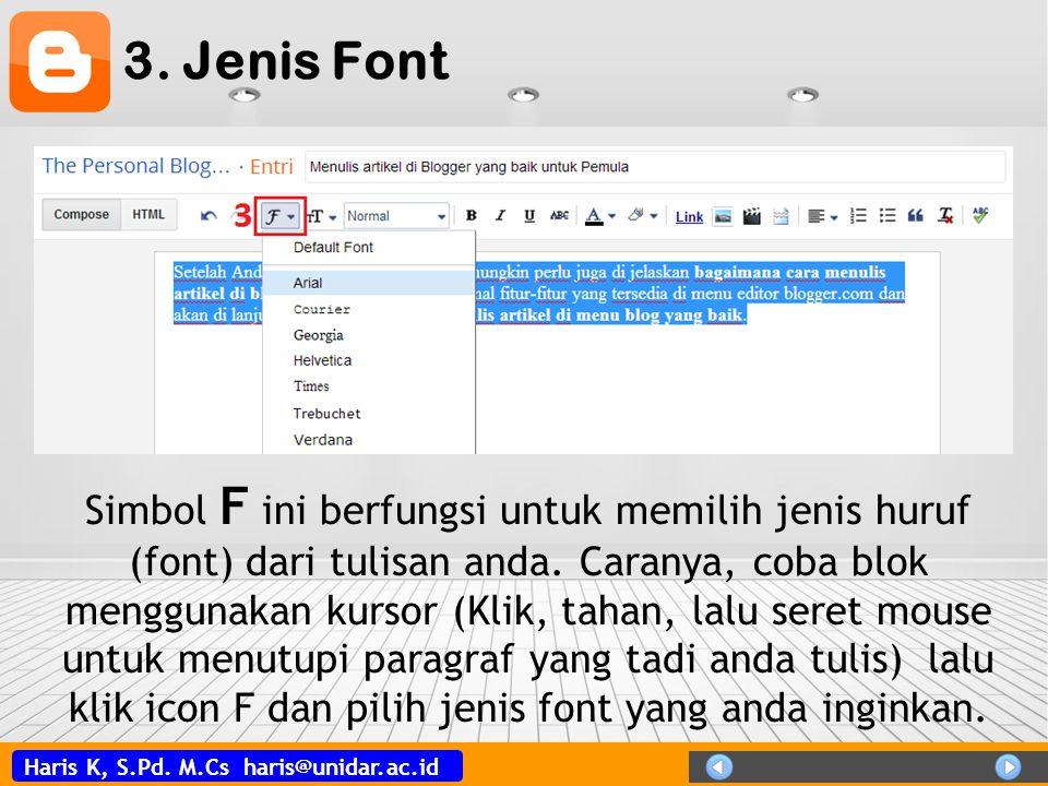 Haris K, S.Pd. M.Cs haris@unidar.ac.id 3. Jenis Font Simbol F ini berfungsi untuk memilih jenis huruf (font) dari tulisan anda. Caranya, coba blok men