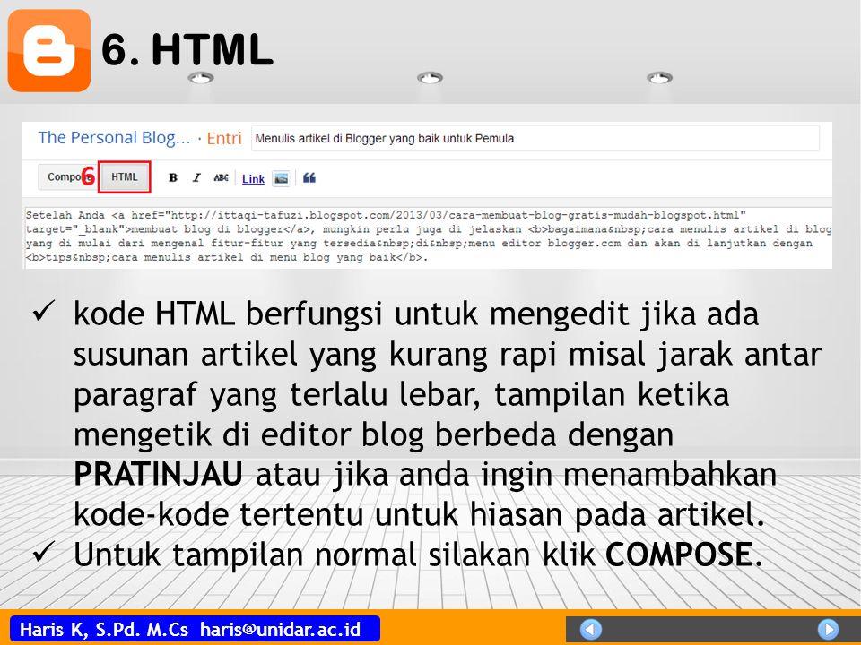 Haris K, S.Pd. M.Cs haris@unidar.ac.id 6. HTML  kode HTML berfungsi untuk mengedit jika ada susunan artikel yang kurang rapi misal jarak antar paragr