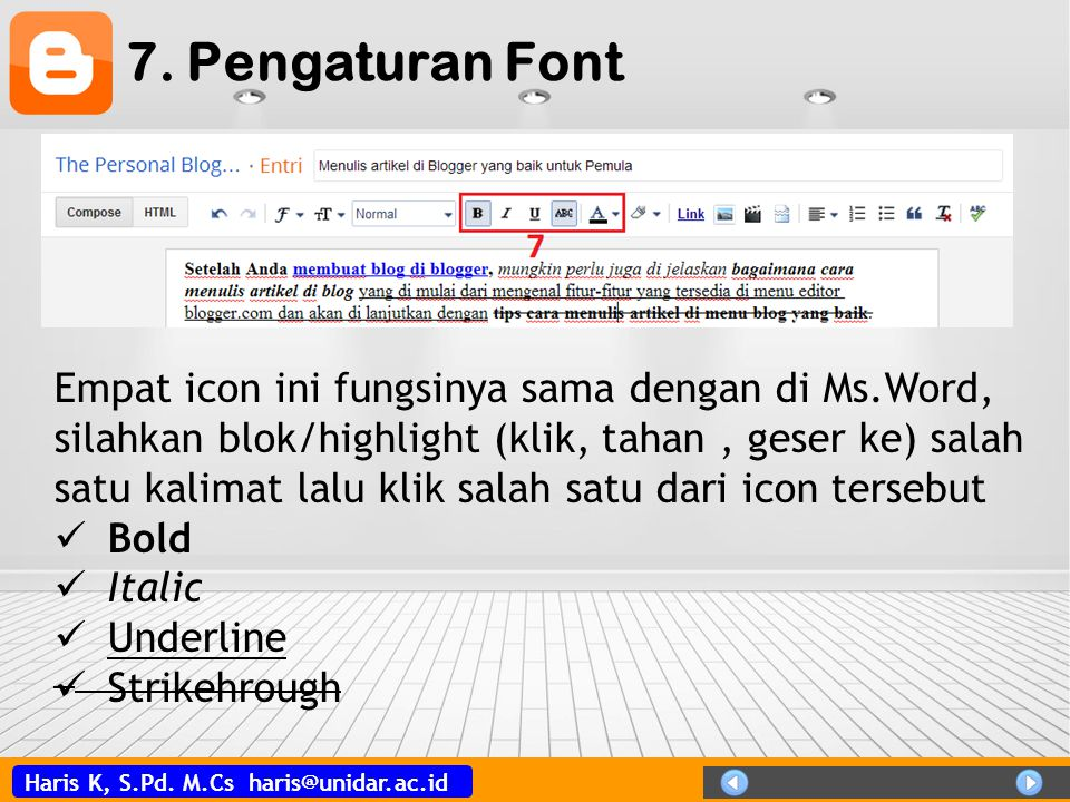 Haris K, S.Pd. M.Cs haris@unidar.ac.id 7. Pengaturan Font Empat icon ini fungsinya sama dengan di Ms.Word, silahkan blok/highlight (klik, tahan, geser