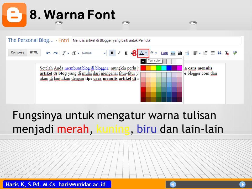Haris K, S.Pd. M.Cs haris@unidar.ac.id 8. Warna Font Fungsinya untuk mengatur warna tulisan menjadi merah, kuning, biru dan lain-lain