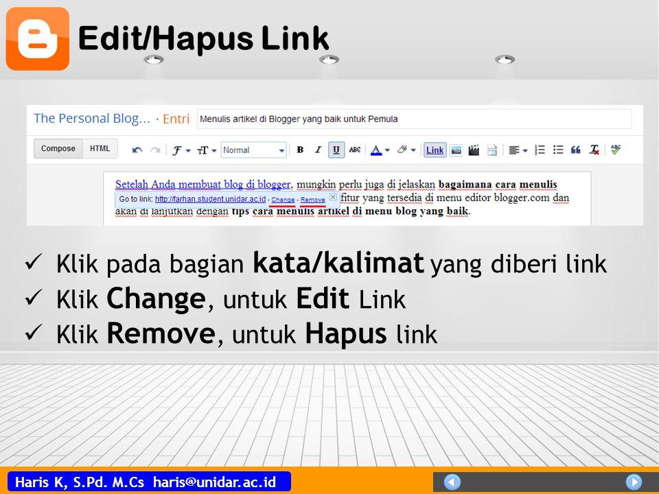 Haris K, S.Pd. M.Cs haris@unidar.ac.id Edit/Hapus Link  Klik pada bagian kata/kalimat yang diberi link  Klik Change, untuk Edit Link  Klik Remove,
