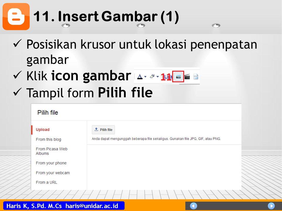 Haris K, S.Pd. M.Cs haris@unidar.ac.id 11. Insert Gambar (1)  Posisikan krusor untuk lokasi penenpatan gambar  Klik icon gambar  Tampil form Pilih