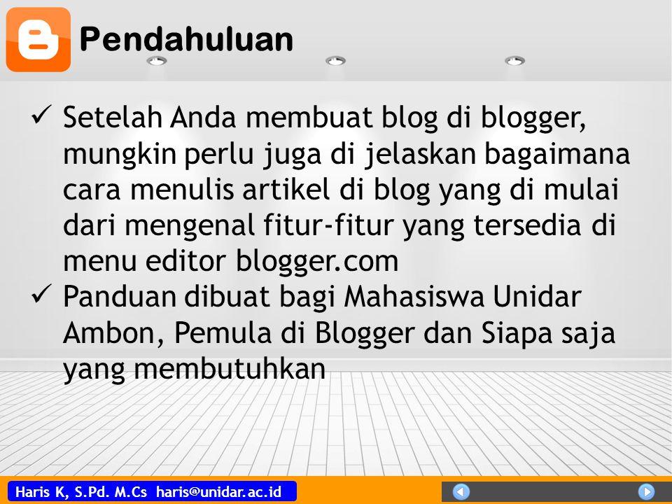 Haris K, S.Pd. M.Cs haris@unidar.ac.id Pendahuluan  Setelah Anda membuat blog di blogger, mungkin perlu juga di jelaskan bagaimana cara menulis artik