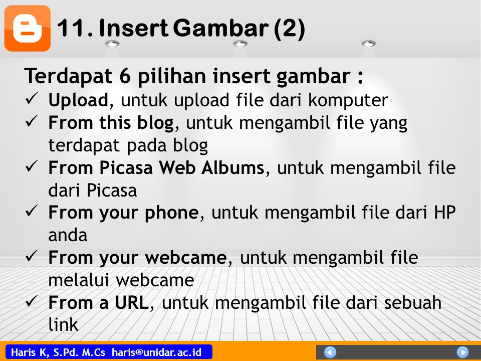 Haris K, S.Pd. M.Cs haris@unidar.ac.id 11. Insert Gambar (2) Terdapat 6 pilihan insert gambar :  Upload, untuk upload file dari komputer  From this