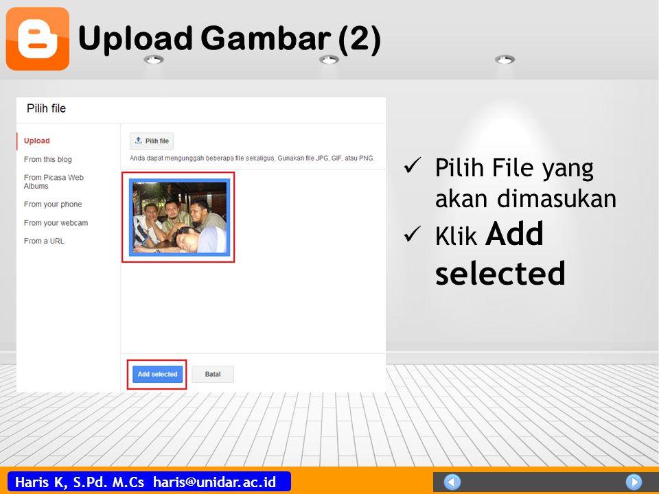 Haris K, S.Pd. M.Cs haris@unidar.ac.id Upload Gambar (2)  Pilih File yang akan dimasukan  Klik Add selected