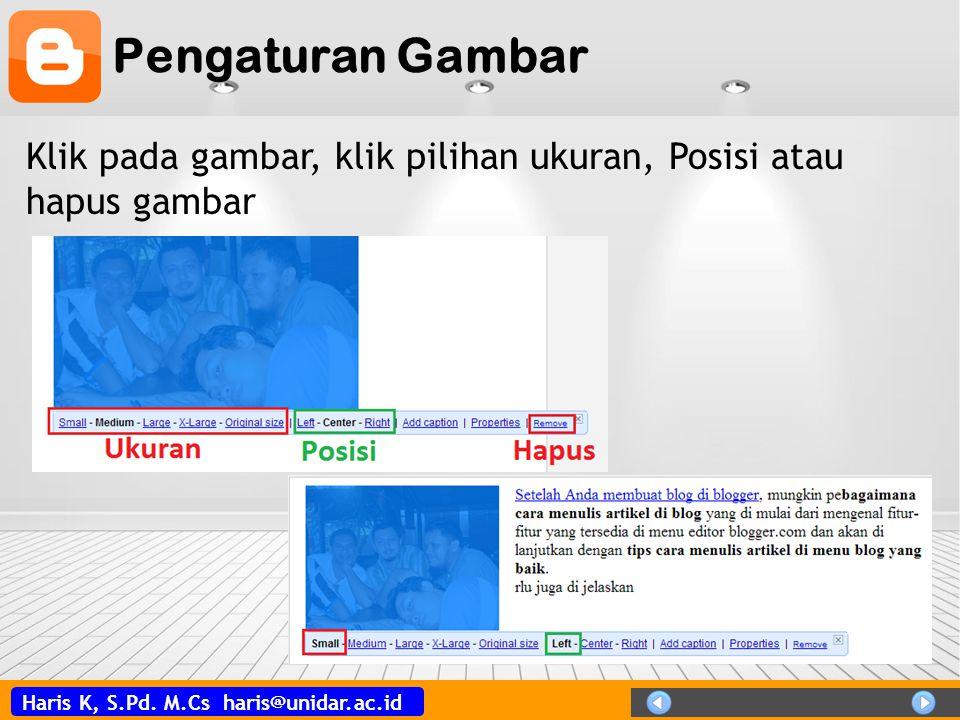 Haris K, S.Pd. M.Cs haris@unidar.ac.id Pengaturan Gambar Klik pada gambar, klik pilihan ukuran, Posisi atau hapus gambar