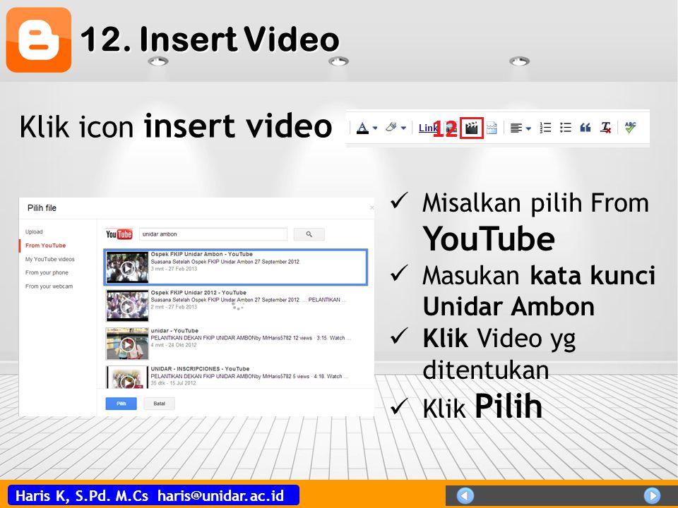 Haris K, S.Pd. M.Cs haris@unidar.ac.id 12. Insert Video Klik icon insert video  Misalkan pilih From YouTube  Masukan kata kunci Unidar Ambon  Klik