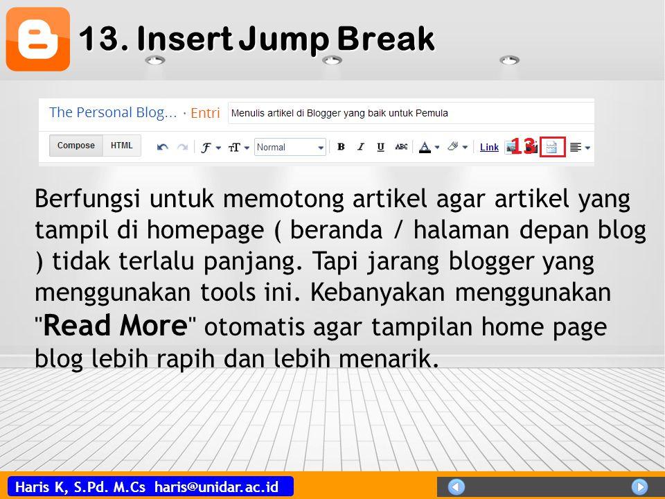 Haris K, S.Pd. M.Cs haris@unidar.ac.id 13. Insert Jump Break Berfungsi untuk memotong artikel agar artikel yang tampil di homepage ( beranda / halaman