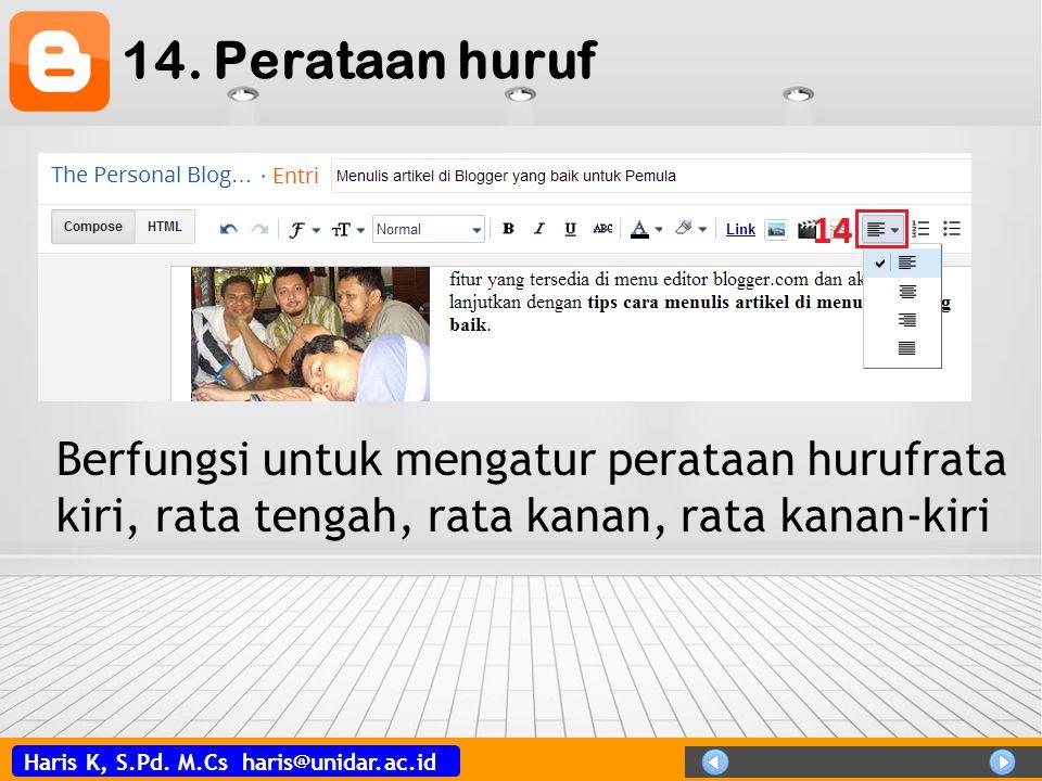 Haris K, S.Pd. M.Cs haris@unidar.ac.id 14. Perataan huruf Berfungsi untuk mengatur perataan hurufrata kiri, rata tengah, rata kanan, rata kanan-kiri