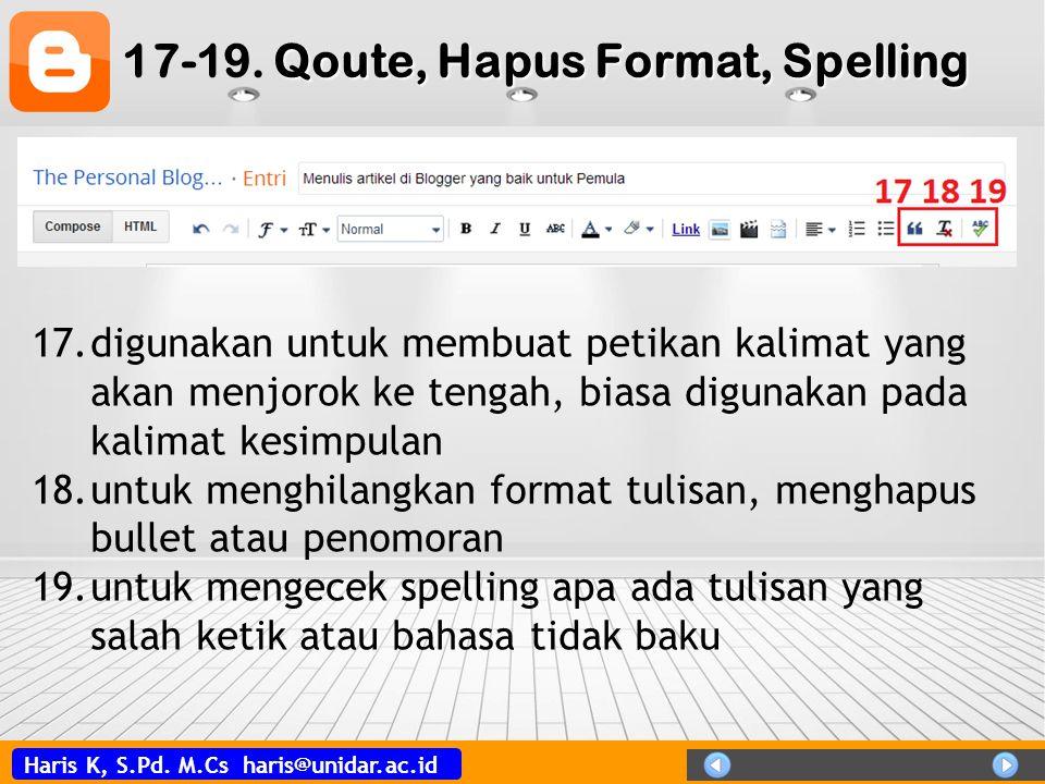 Haris K, S.Pd. M.Cs haris@unidar.ac.id Qoute, Hapus Format, Spelling 17-19. Qoute, Hapus Format, Spelling 17.digunakan untuk membuat petikan kalimat y