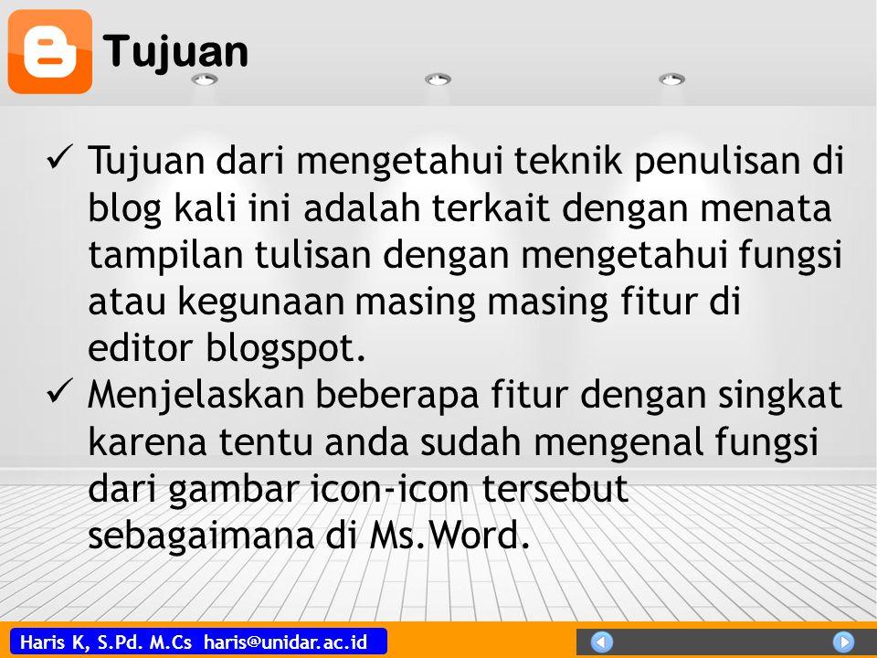 Haris K, S.Pd. M.Cs haris@unidar.ac.id Tujuan  Tujuan dari mengetahui teknik penulisan di blog kali ini adalah terkait dengan menata tampilan tulisan