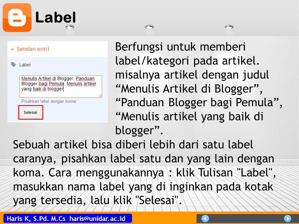 Haris K, S.Pd. M.Cs haris@unidar.ac.id Label Sebuah artikel bisa diberi lebih dari satu label caranya, pisahkan label satu dan yang lain dengan koma.