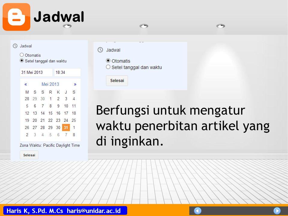Haris K, S.Pd. M.Cs haris@unidar.ac.id Jadwal Berfungsi untuk mengatur waktu penerbitan artikel yang di inginkan.